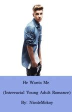 He Wants Me (Interracial Young Adult Romance) by NicoleMckoy