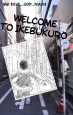 Welcome to Ikebukuro by -DEADEND