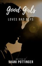 Good Girls Loves Bad Boys {Completed} by shanipottinger