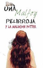 Una Malfoy pelirroja y... la Maldicion Potter. by Pii_Potterhead