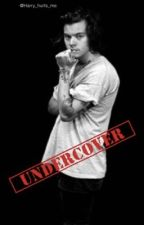 Undercover (Harry Styles FanFic) by Harry_hurts_me