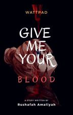 GIVE ME YOUR BLOOD by berryneko_nya