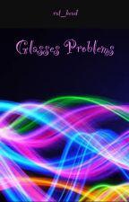 Glasses problems by oiiixiiio