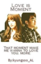Love Is Moment [D.O FanFiction] by kyungsoo_AL