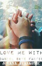 Love Me To (Daniel Skye Fanfic) by skyehardarmy_