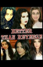 BETTER THAN REVENGE (Camren) by anothermonkey