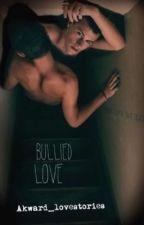 Bullied Love (Boyxboy) by Awkward_LoveStories