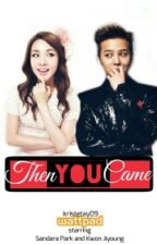 Then You Came (DaraGon Fanfic) by Kristetay09