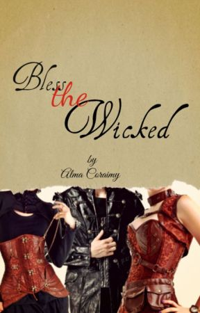 Bless the Wicked (on pause) by AlmaCoraimy