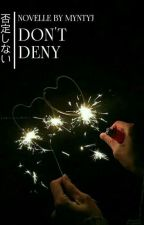 Don't Deny by myntyj