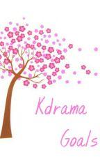 Kdrama Goals by darlingdalena