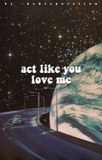 act like you love me ↠ s.mendes by -badreputation