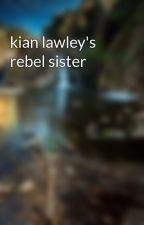 kian lawley's rebel sister by Sarah2276