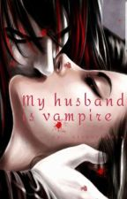 [1]The First Time My Husband Is A Vampire[END] by StevannyLucyanti