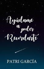 Ayúdame A Recordarte #premiosliteraturaangel2016 by thebabypes