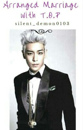 Arranged Marriage with T.O.P #Wattys2016