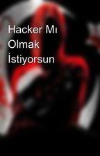 Hacker Mı Olmak İstiyorsun by EbrarPolatAvc