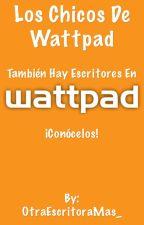 ~Los chicos de Wattpad~ by OtraEscritoraMas_
