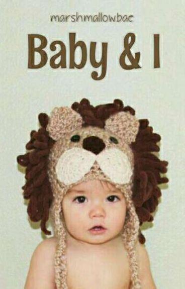 Baby & I