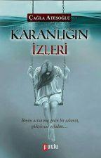 KARANLIĞIN İZLERİ (KİTAP OLDU) by cgl_atesoglu