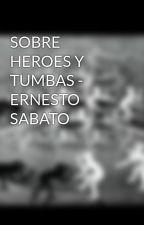SOBRE HEROES Y TUMBAS - ERNESTO SABATO by JuankrlosSteck