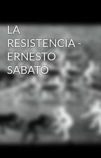 LA RESISTENCIA - ERNESTO SABATO by JuankrlosSteck