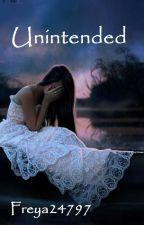 Unintended (#Wattys2015) by Freya24797