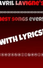 Avril Lavigne's Best Songs Ever! by AvrilLavigneFan