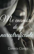 Me enamoré de un narcotraficante. by danicla05
