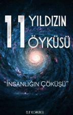 11 Yıldızın Öyküsü - İnsanlığın Çöküşü by elifkomurcu