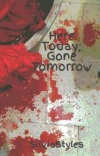 Here Today; Gone Tomorrow by SilviaStyles