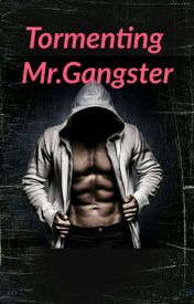 Tormenting Mr.Gangster by misssmileyShine