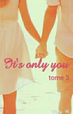 It's Only You. Tome 3. by Maty-B