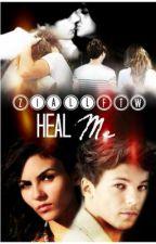Heal Me (Louis Tomlinson FF) by ZiallFTW