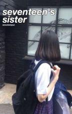 Seventeen's Sister [SEVENTEEN FANFIC] by solustempus