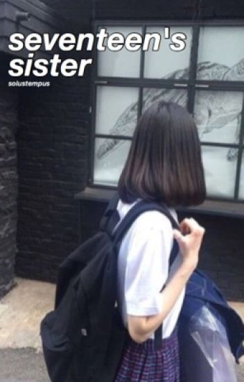 Seventeen's Sister [SEVENTEEN FANFIC]