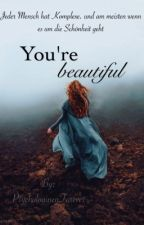 You're beautiful by PsychologinenForever