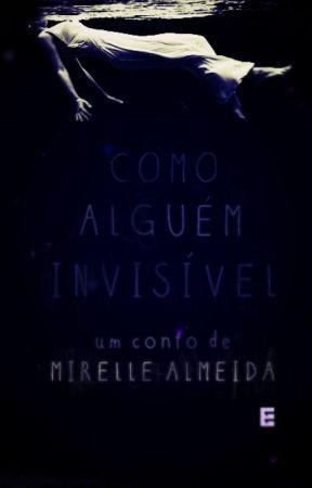 Como alguém invisível by MirelleAlmeida5