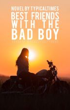 Best Friends With The Bad Boy (editing) by TypicalTimes