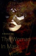 The Woman In Mask (BBC Sherlock Fanfiction) by TheSongOfTheStorm