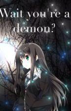 Wait you're  a demon? by gray_akuma