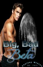 Big, Bad Beta (Book Two) by scarletraven23