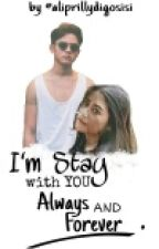 Im Stay With You Always and Forever by aliprillydigosisi