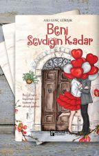 BENİ SEVDİĞİN KADAR....(Tamamlandı) by asli1909