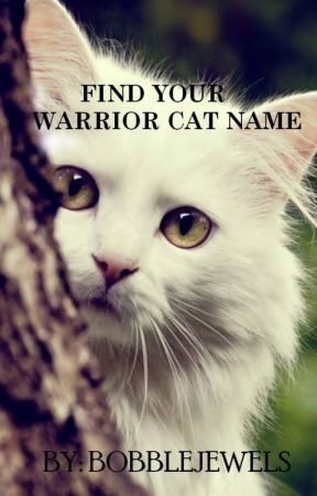 What's your warrior cat name? - Full warrior cat maker - Wattpad