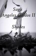 Saga Ángeles Caídos II: Shades. by LuceroDeLuz