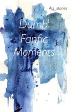 Dumb fanfic moments by ALJ_Stories
