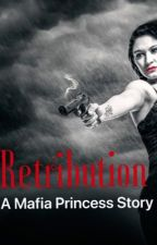 Retribution: A Mafia Princess story. by Sonya84