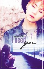 I need you || myg✓ by yunnie_ahh