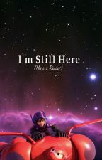 I'm Still Here (Hiro x Reader) by RioftheSouthernIsles